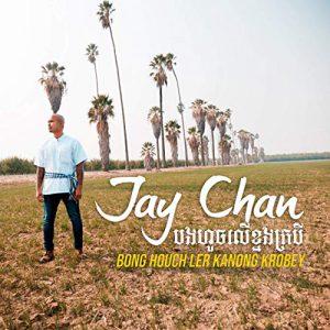 Bong Houch Ler Kanong Krobey Album - Jay Chan